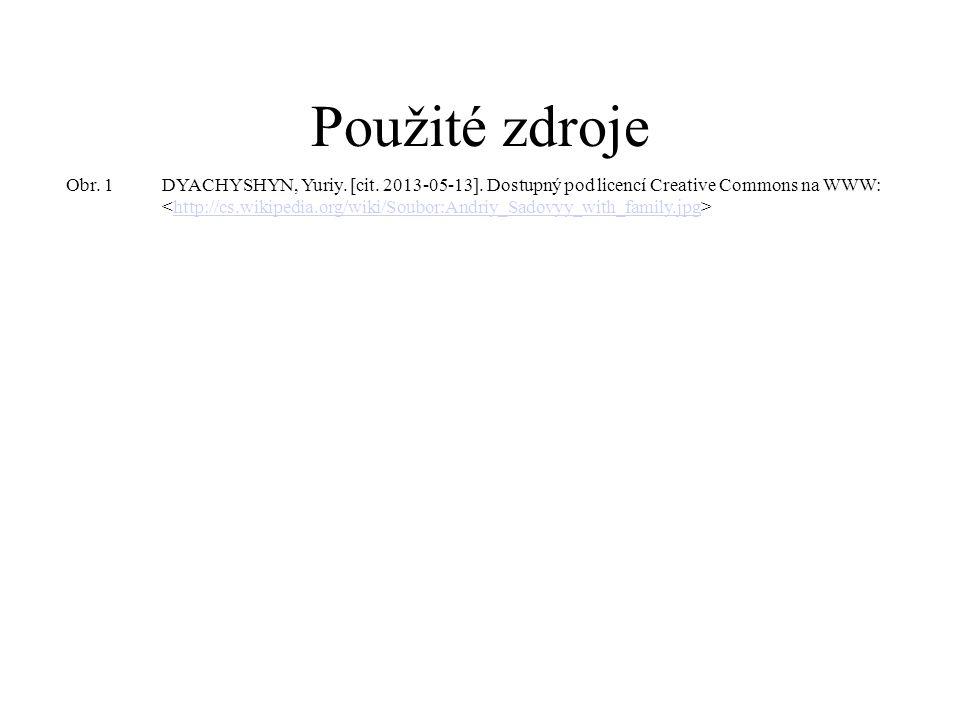 Použité zdroje Obr. 1 DYACHYSHYN, Yuriy. [cit. 2013-05-13]. Dostupný pod licencí Creative Commons na WWW:
